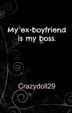 My Ex-Boyfriend is my Boss(COMPLETED) by crazydoll29