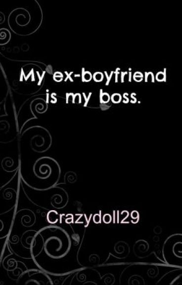 My Ex-Boyfriend is my Boss(COMPLETED)