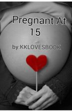 Pregnant At 15 by KKLOVESBOOK