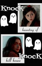 KNOCK KNOCK → The Haunting of Hill House by EatYourDamnAppless