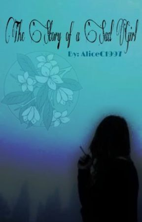 The story of a sad girl by AliceC1997