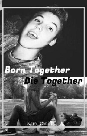 Born  Together Die Together by karabrooks23