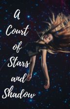 A Court of Stars and Shadow by sarahjmassfandom