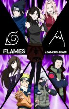 Flames (Naruto Fanfic) [PREVIOUSLY KNOWN AS NO REGRETS] by AyameUchiha18