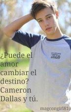 ¿Puede el amor cambiar el destino? Cameron Dallas y tú. by magcongirl819