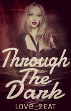 Through the Dark by LOVE2_EAT