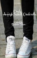 Cindy: A Highschool Cinderella by beatricetuason