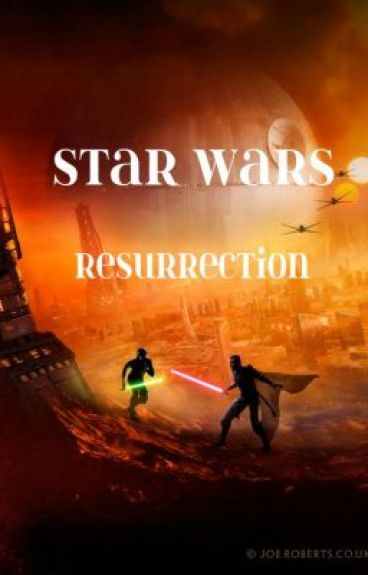 Star Wars: Resurrection by Sith_apprentice