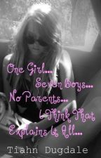 One Girl...Seven Boys...No parents...I Think That Explains It All... by MissTiahnLouise13