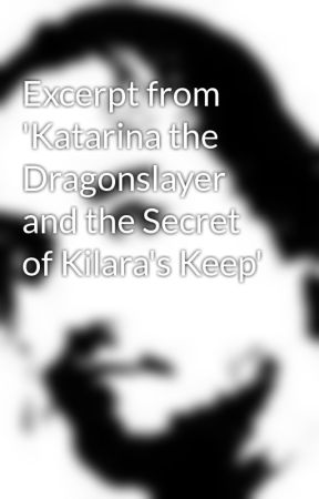 Excerpt from 'Katarina the Dragonslayer and the Secret of Kilara's Keep' by SamMedina