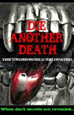 DIE ANOTHER DEATH :- THE UNDERWORLD RELOCATED