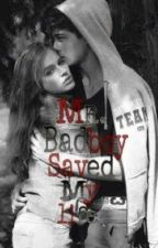 Mr. Bad Boy Saved My Life by Mrs_Cloudy_4life