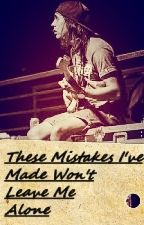 These Mistakes I've Made Won't Leave Me Alone by starmusic0006