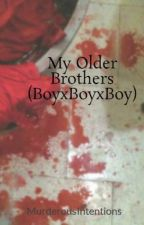 My Older Brothers (BoyxBoyxBoy) by Murderous_Intentions