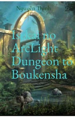 Đọc truyện The ArcLight (Isekai no Arclight Dungeon to Boukensha)