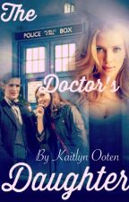 The Doctor's Daughter (Sequel to Two Psychopath in a TARDIS) by KaitlynOoten