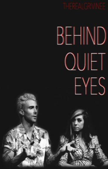 Behind Quiet Eyes