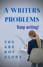 A WRITER'S PROBLEMS #youarenotalone by VioletDaylight