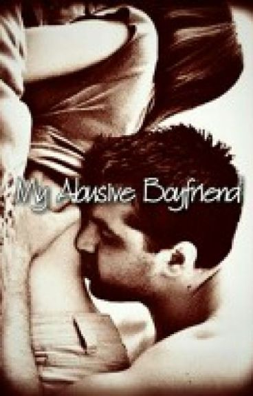 My Abusive Boyfriend .