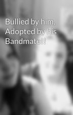 Bullied by him, Adopted by his Bandmate!! by hannah_payne12