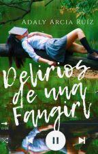 Delirios de una Fangirl  by LadyOfTheCrazyDreams