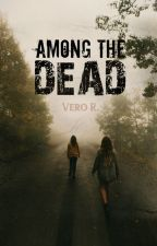 Among the Dead [Being Re-written] by Boopitsme