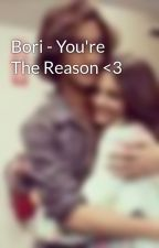 Bori - You're The Reason <3 by VictoriousBoriLover