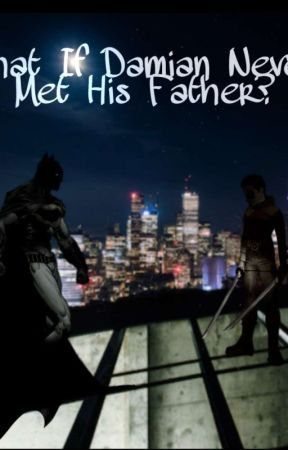 What if Damian Never Met His Father? by FailureToSociety