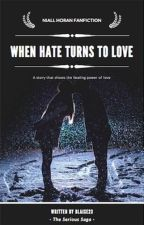 When Hate Turns To Love (Niall Horan Fanfic) by Blaise23