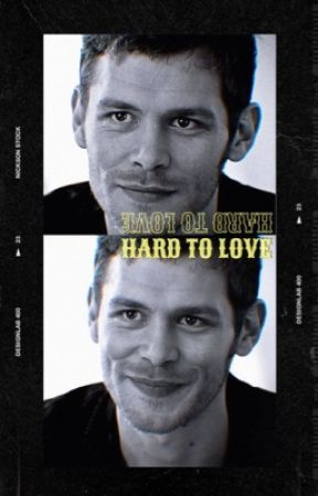 hard to love ( klaus mikaelson ) by feltonmyhusband