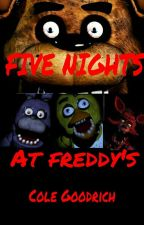 Five Nights at Freddy's by Cole_Goodrich