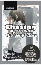 Chasing my so-called 'shooting star' by ThatOtakuGirl27