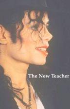 The New Teacher |M.J.| by Mjloverforever99
