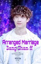 Arranged Marriage || Bang Chan ff  by 3_KpopLovers