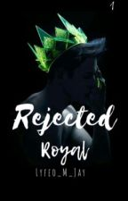 Rejected Royal by Lyfeo_M_Jay