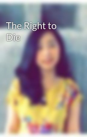 The Right to Die by trishasales