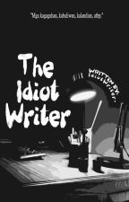 The Idiot Writer by IdiotWriter-