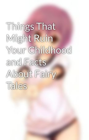 Things That Might Ruin Your Childhood and Facts About Fairy Tales by Canadian-chan