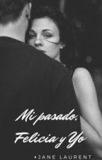 Mi pasado, Felicia y yo.  by JaneLaurent