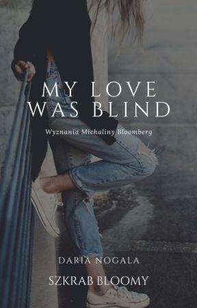 MY LOVE WAS BLIND by szkrabbloomy