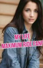 My life: a maximum ride fanfic by Gxrl_Wxth_Prxblems