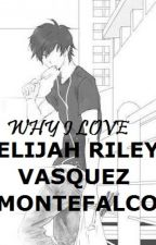 WHY I LOVE ELIJAH RILEY VASQUEZ MONTEFALCO? by makareyna