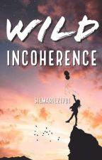 Wild Incoherence™ by Silmarilz1701