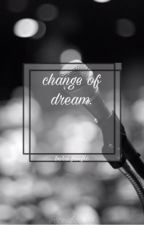 Change of Dream by Zeidoo617