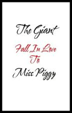 THE GIANT FALL INLOVE TO MS.PIGGY (ONE-SHOT) by deadsqwerty