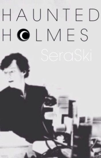 Haunted Holmes ➳ Sherlock x Reader