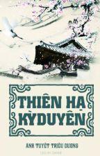 Thiên hạ kỳ duyên [Xuyên không, quyền mưu, cung đình] - Ánh Tuyết Triều Dương. by AnhTuyetTrieuDuong