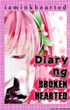 Diary ng Brokenhearted by iaminkhearted