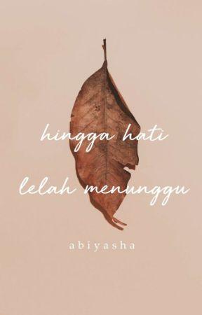 HINGGA HATI LELAH MENUNGGU by Abiyasha