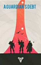 A Guardian's debt (Destiny) by Josh_Bacon